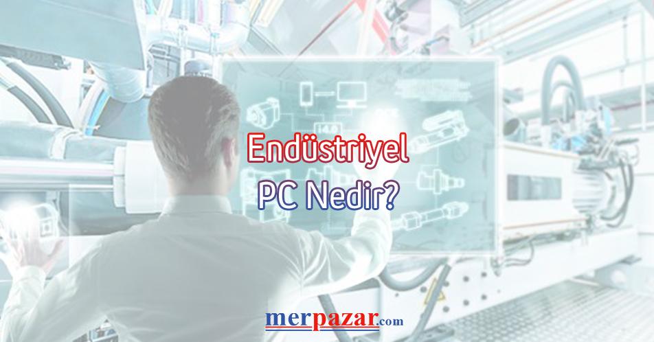 Endüstriyel PC Nedir?