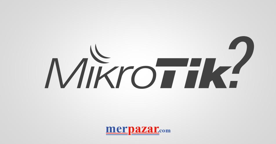 MikroTik Nedir?