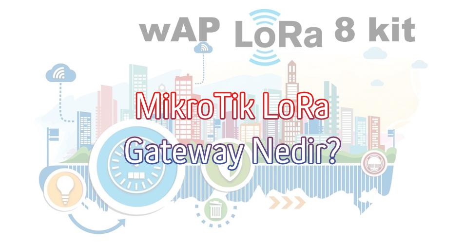 MikroTik-LoRa-Gateway-Nedir